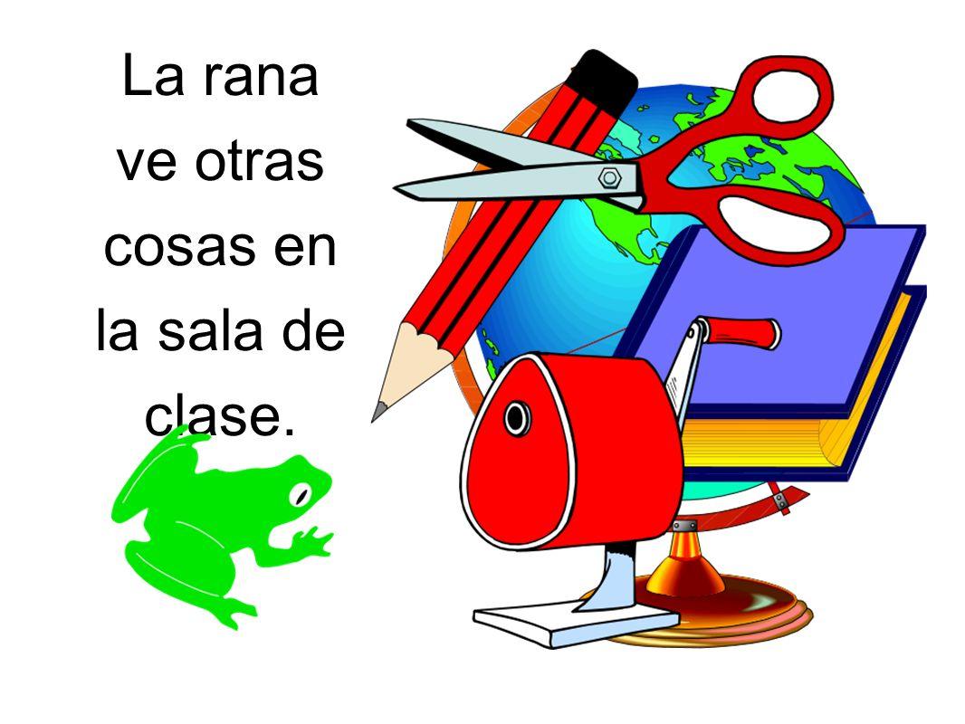 La rana ve otras cosas en la sala de clase.