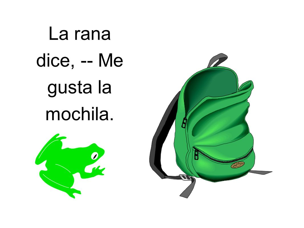 La rana dice, -- Me gusta la mochila.