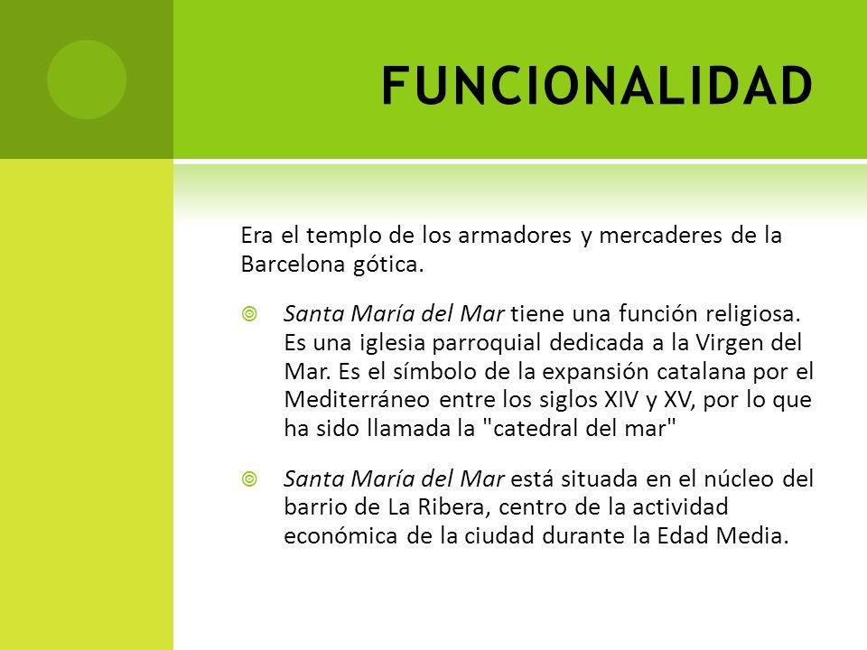 FUNCIONALIDADEra el templo de los armadores y mercaderes de la Barcelona gótica.