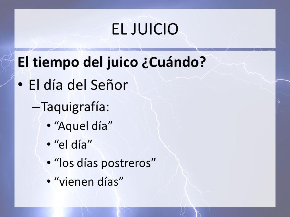 EL JUICIO El día del Señor El tiempo del juico ¿Cuándo Taquigrafía: