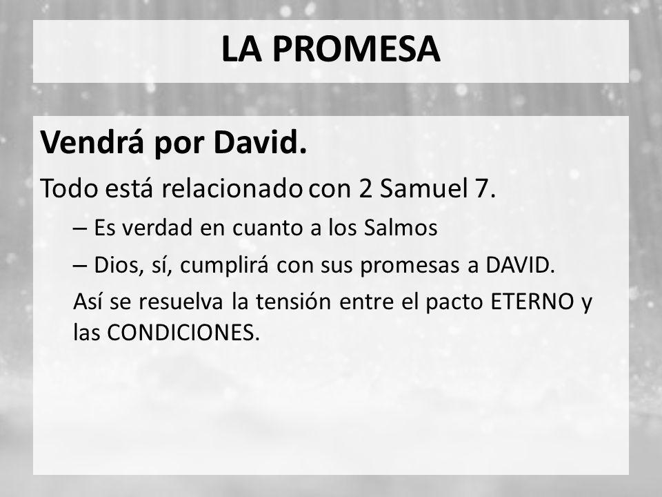 LA PROMESA Vendrá por David. Todo está relacionado con 2 Samuel 7.