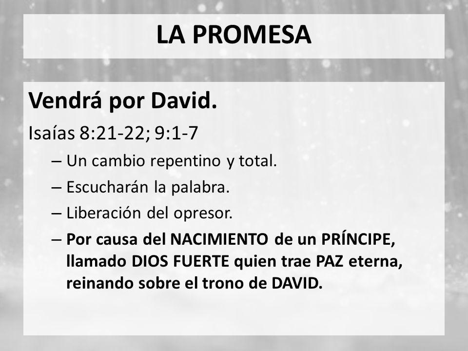 LA PROMESA Vendrá por David. Isaías 8:21-22; 9:1-7