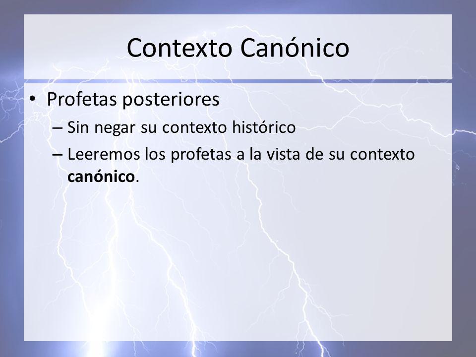 Contexto Canónico Profetas posteriores Sin negar su contexto histórico