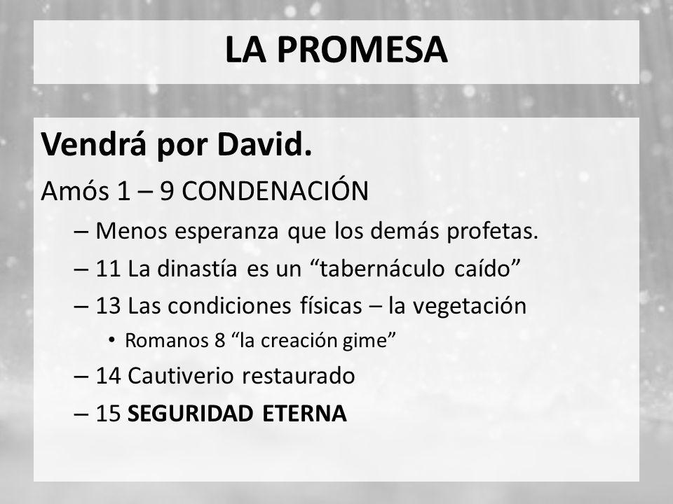LA PROMESA Vendrá por David. Amós 1 – 9 CONDENACIÓN