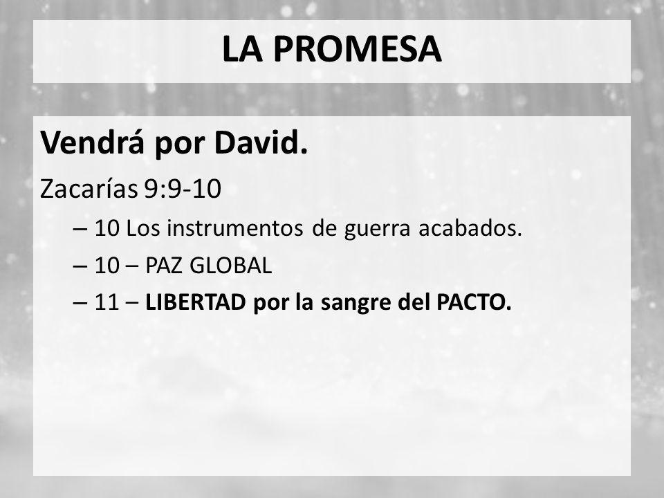LA PROMESA Vendrá por David. Zacarías 9:9-10