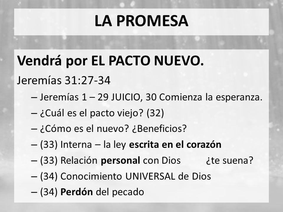 LA PROMESA Vendrá por EL PACTO NUEVO. Jeremías 31:27-34