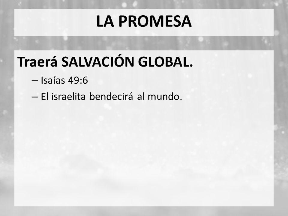LA PROMESA Traerá SALVACIÓN GLOBAL. Isaías 49:6