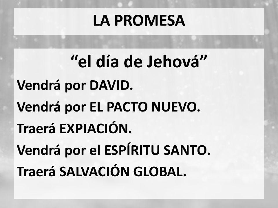 el día de Jehová LA PROMESA Vendrá por DAVID.