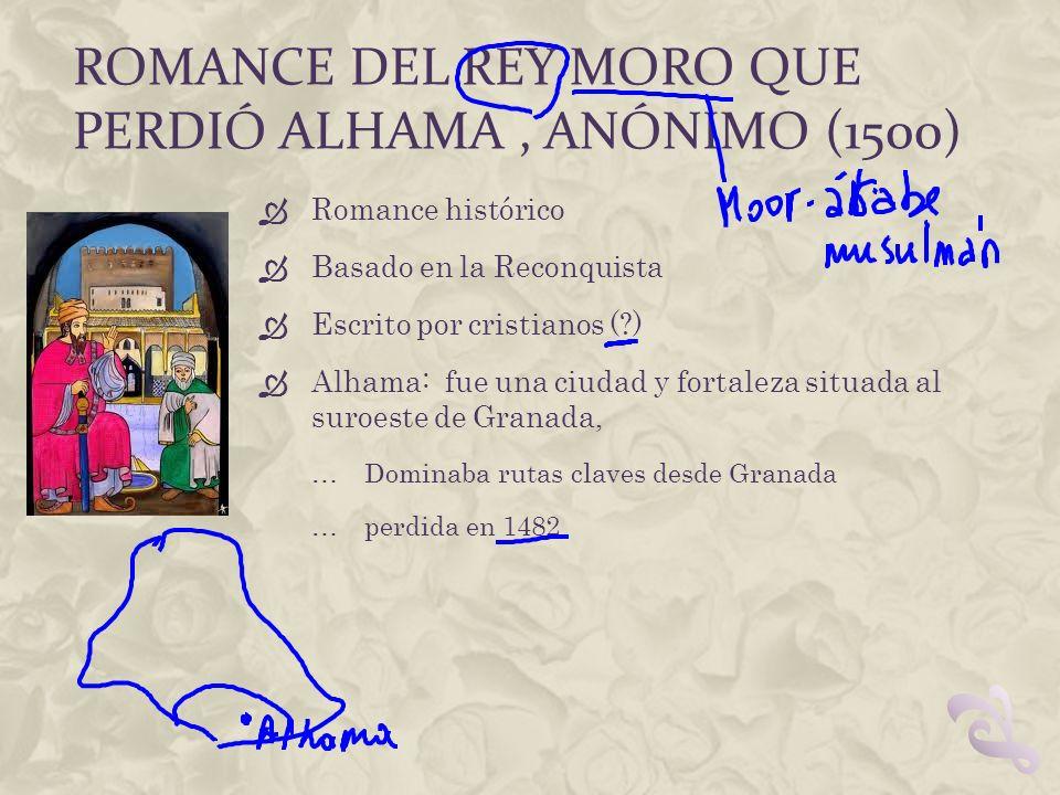 Romance del rey moro que perdió alhama , ANÓNIMO (1500)