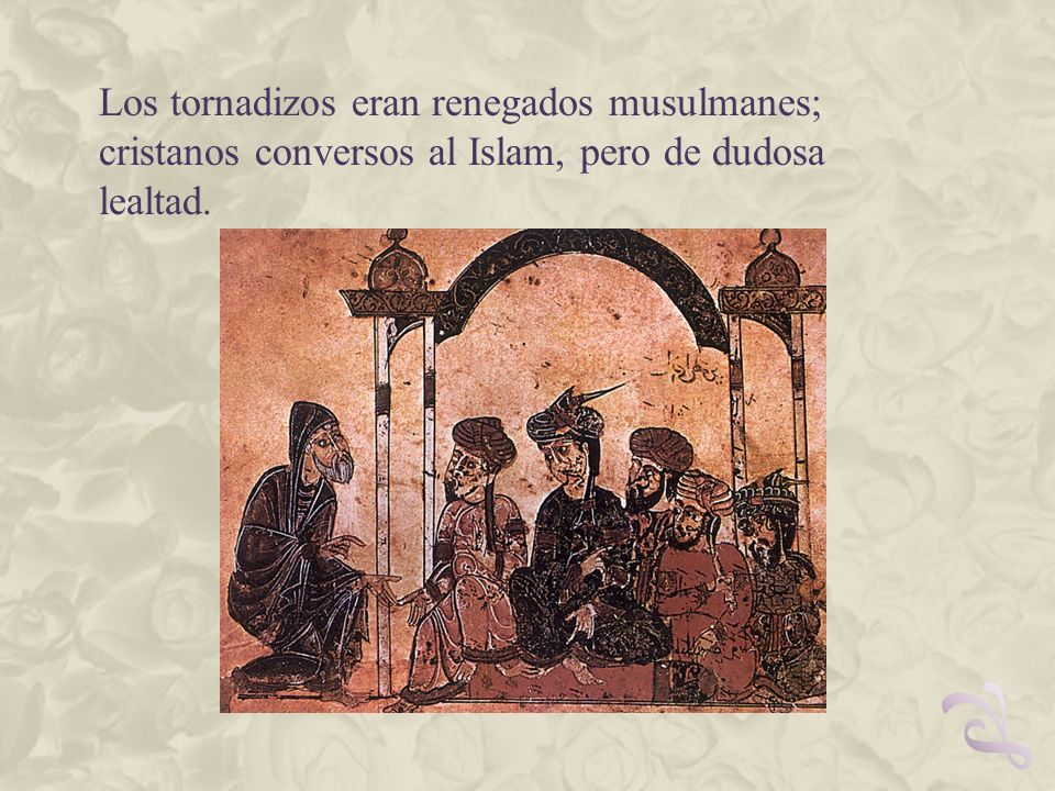 Los tornadizos eran renegados musulmanes; cristanos conversos al Islam, pero de dudosa lealtad.