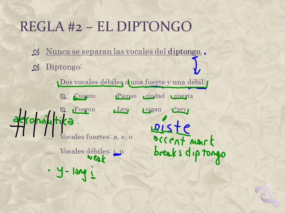 Regla #2 – el diptongo Nunca se separan las vocales del diptongo.