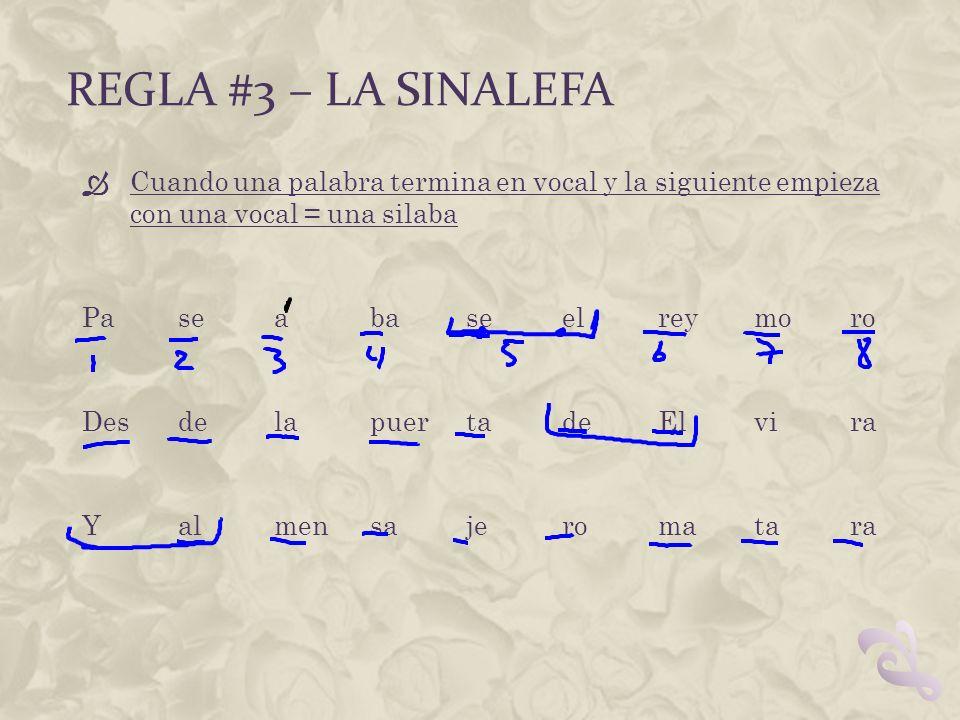 Regla #3 – la sinalefa Cuando una palabra termina en vocal y la siguiente empieza con una vocal = una silaba.