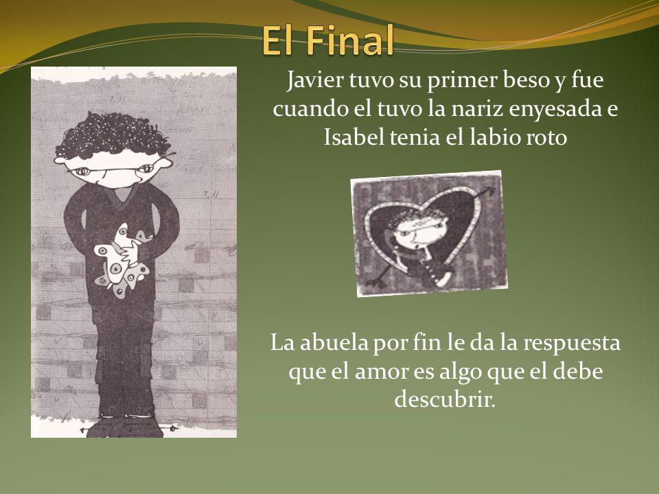 El Final Javier tuvo su primer beso y fue cuando el tuvo la nariz enyesada e Isabel tenia el labio roto.