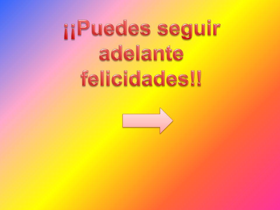 ¡¡Puedes seguir adelante felicidades!!