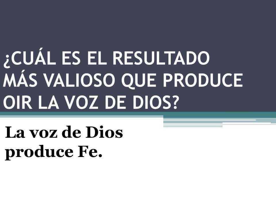 ¿CUÁL ES EL RESULTADO MÁS VALIOSO QUE PRODUCE OIR LA VOZ DE DIOS