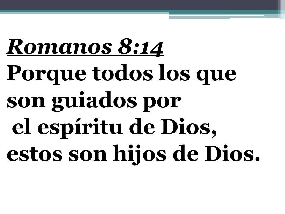 Romanos 8:14 Porque todos los que son guiados por el espíritu de Dios, estos son hijos de Dios.