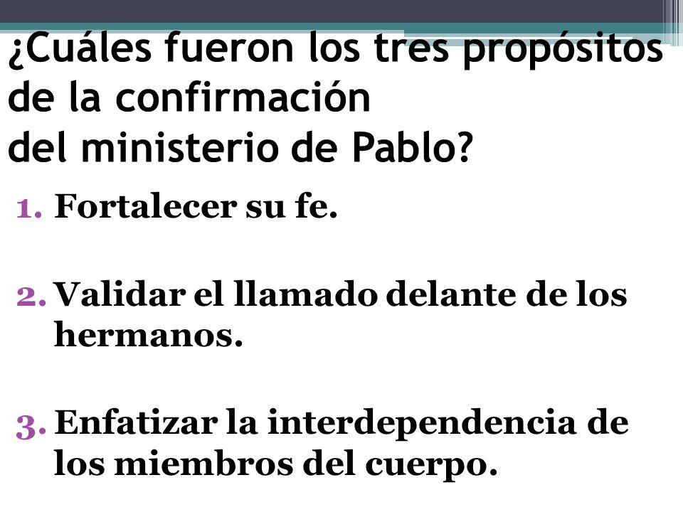 ¿Cuáles fueron los tres propósitos de la confirmación del ministerio de Pablo