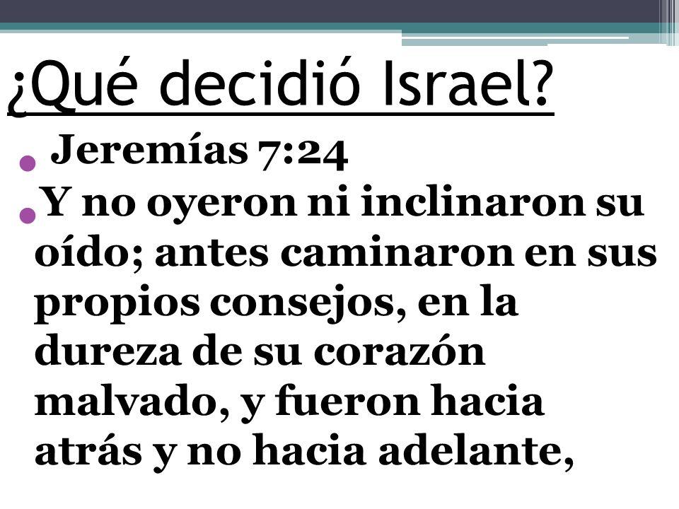 ¿Qué decidió Israel Jeremías 7:24.
