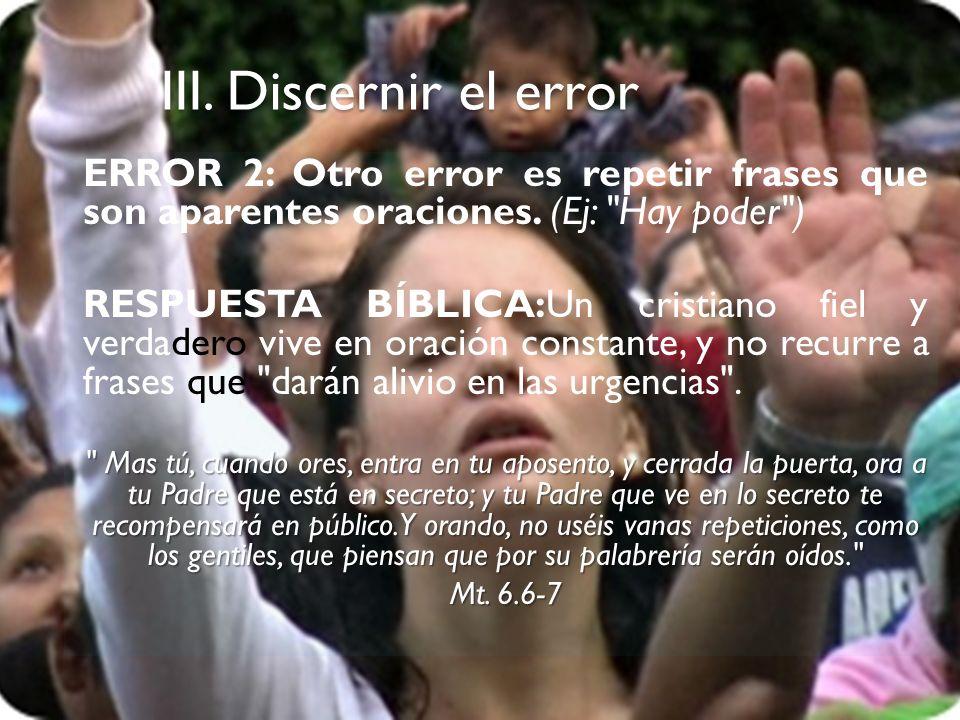 III. Discernir el error ERROR 2: Otro error es repetir frases que son aparentes oraciones. (Ej: Hay poder )