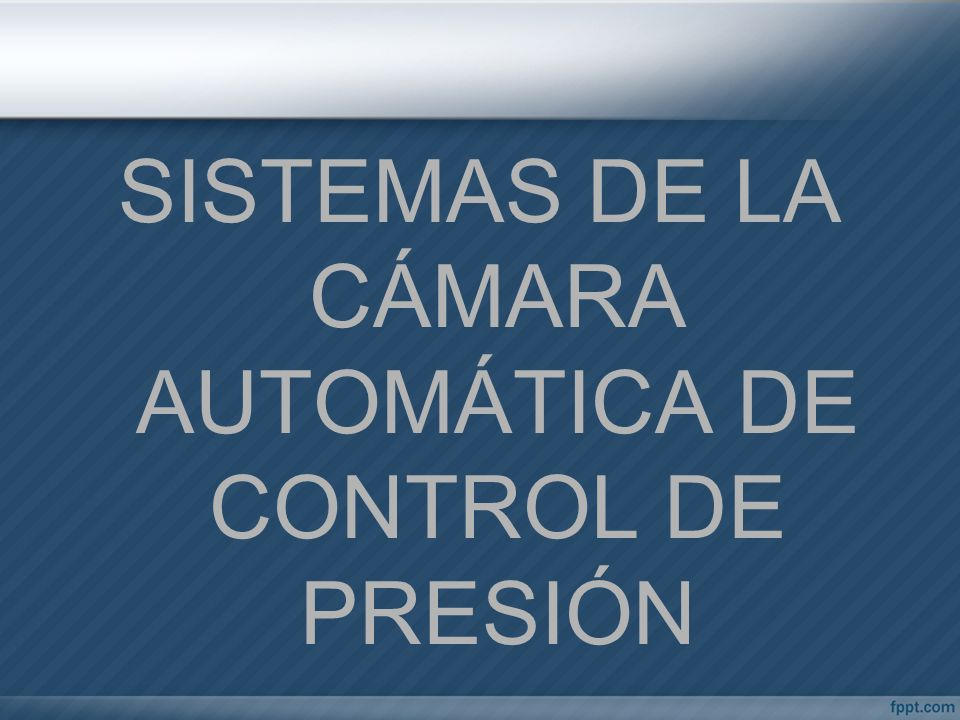 SISTEMAS DE LA CÁMARA AUTOMÁTICA DE CONTROL DE PRESIÓN