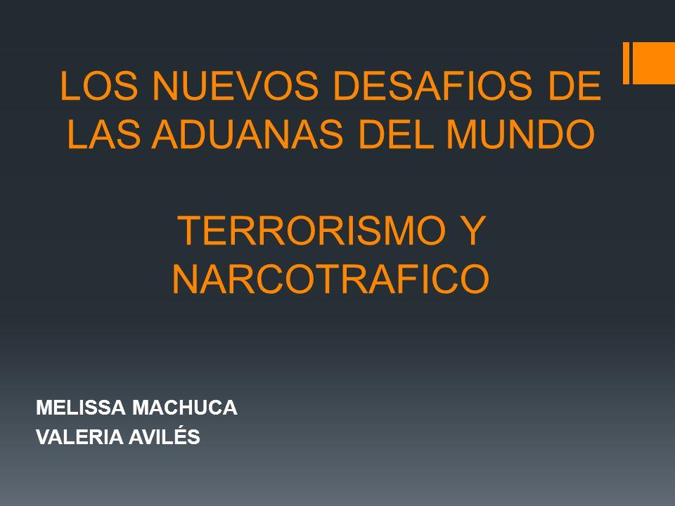LOS NUEVOS DESAFIOS DE LAS ADUANAS DEL MUNDO TERRORISMO Y NARCOTRAFICO