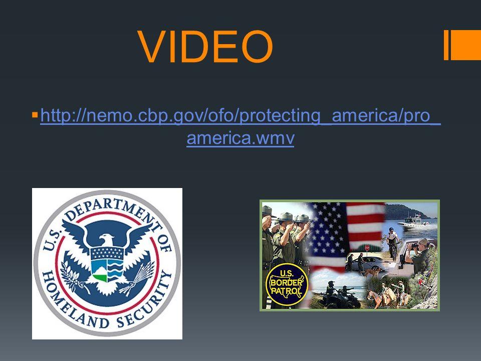 VIDEO http://nemo.cbp.gov/ofo/protecting_america/pro_america.wmv