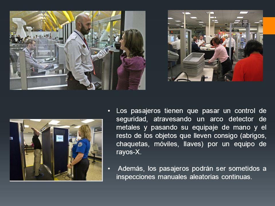 Los pasajeros tienen que pasar un control de seguridad, atravesando un arco detector de metales y pasando su equipaje de mano y el resto de los objetos que lleven consigo (abrigos, chaquetas, móviles, llaves) por un equipo de rayos-X.