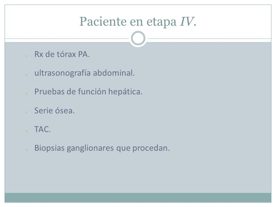 Paciente en etapa IV. Rx de tórax PA. ultrasonografía abdominal.