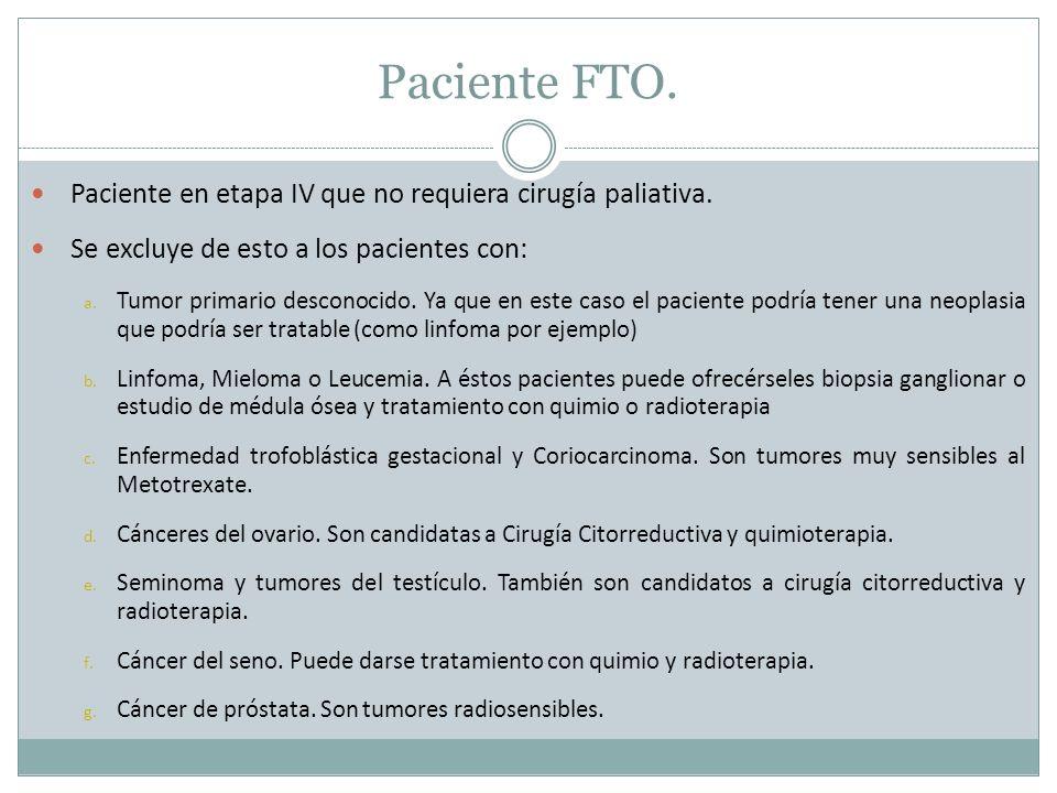 Paciente FTO. Paciente en etapa IV que no requiera cirugía paliativa.