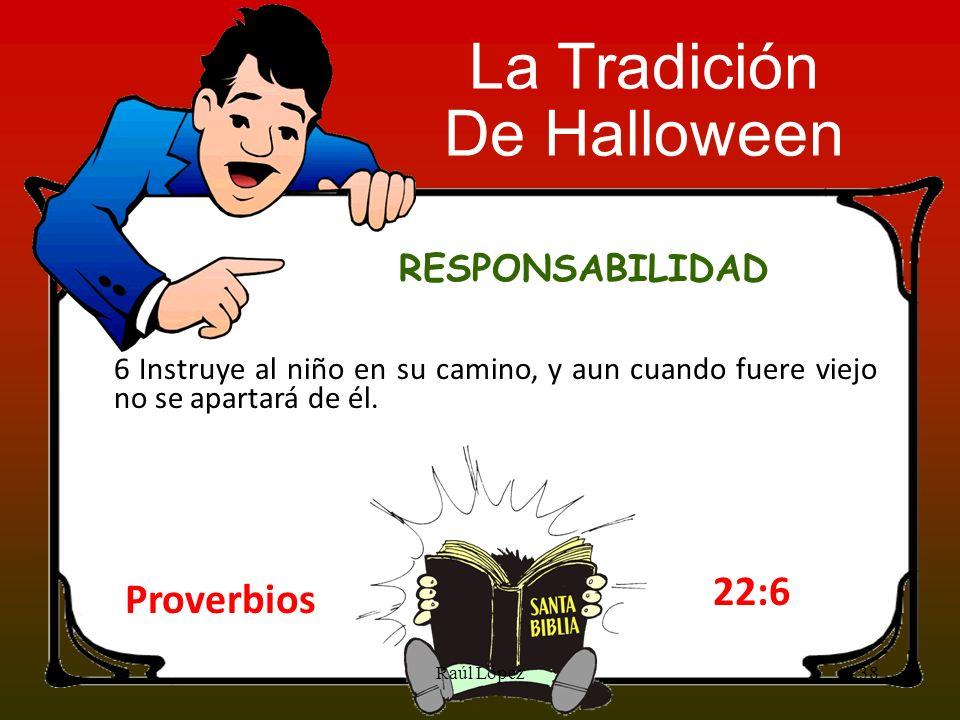 La Tradición De Halloween 22:6 Proverbios RESPONSABILIDAD