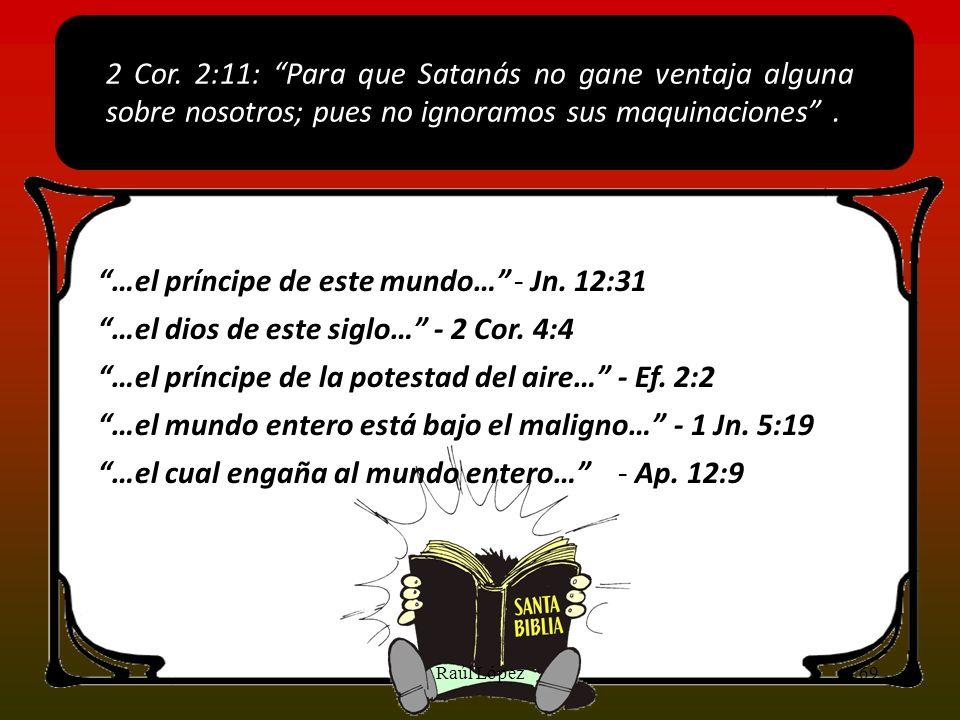 …el príncipe de este mundo… - Jn. 12:31