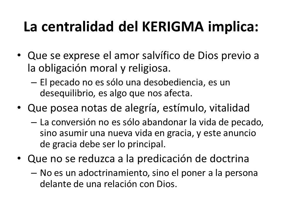La centralidad del KERIGMA implica: