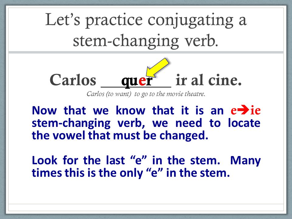 Let's practice conjugating a stem-changing verb.