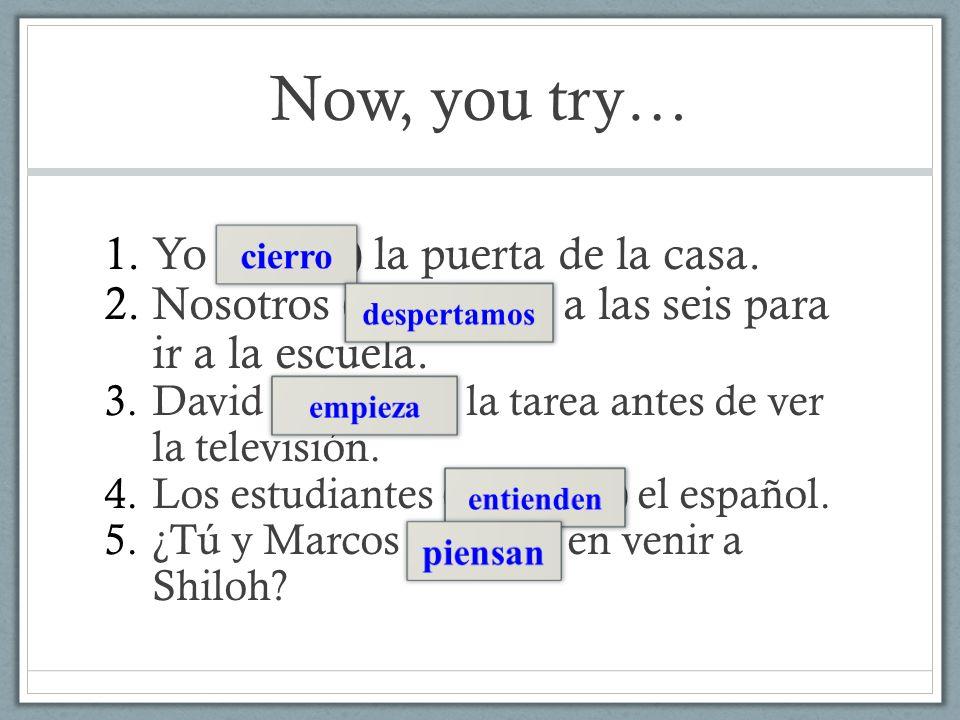 Now, you try… Yo (cerrar) la puerta de la casa.
