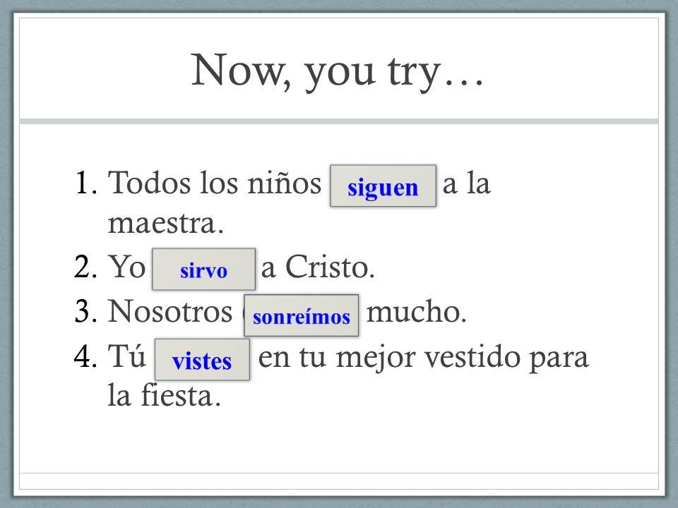 Now, you try… Todos los niños (seguir) a la maestra.