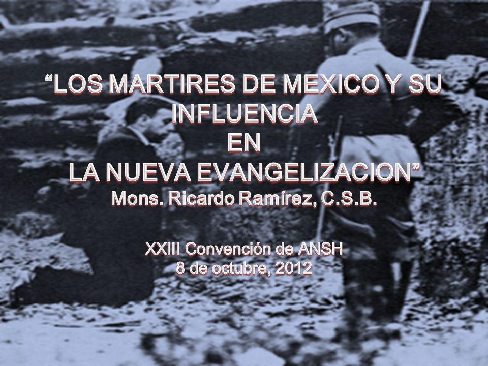 LOS MARTIRES DE MEXICO Y SU INFLUENCIA EN LA NUEVA EVANGELIZACION Mons.
