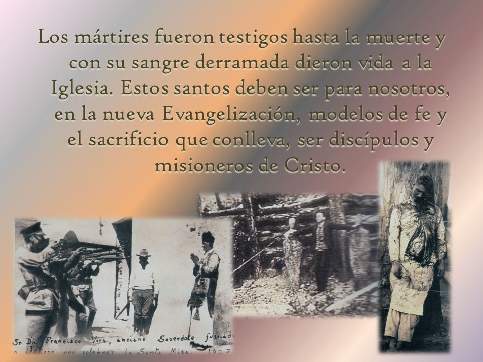 Los mártires fueron testigos hasta la muerte y con su sangre derramada dieron vida a la Iglesia.
