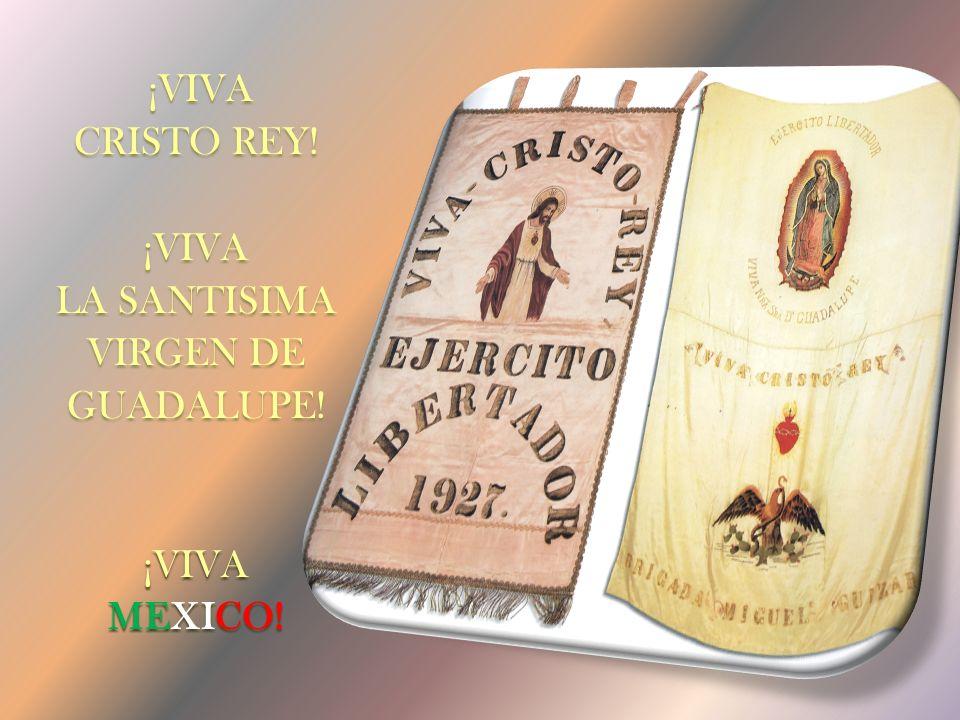 ¡VIVA CRISTO REY! LA SANTISIMA VIRGEN DE GUADALUPE! MEXICO!