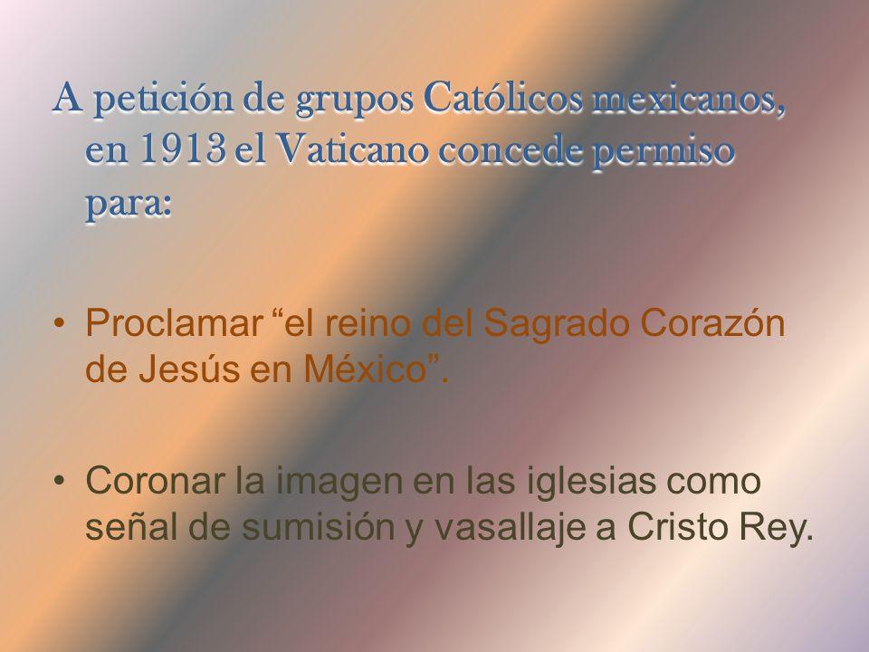 A petición de grupos Católicos mexicanos, en 1913 el Vaticano concede permiso para: