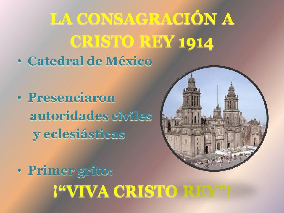 La Consagración a Cristo Rey 1914 ¡ VIVA CRISTO REY !