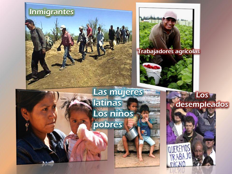 Las mujeres latinas Los niños pobres Inmigrantes Los desempleados