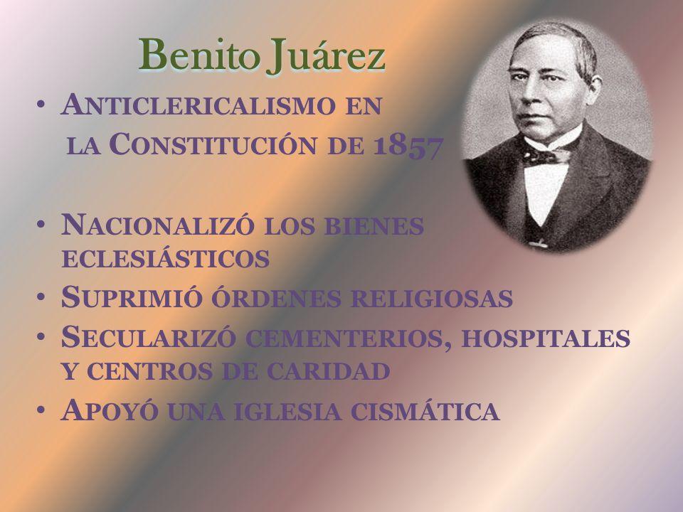 Benito Juárez Anticlericalismo en la Constitución de 1857