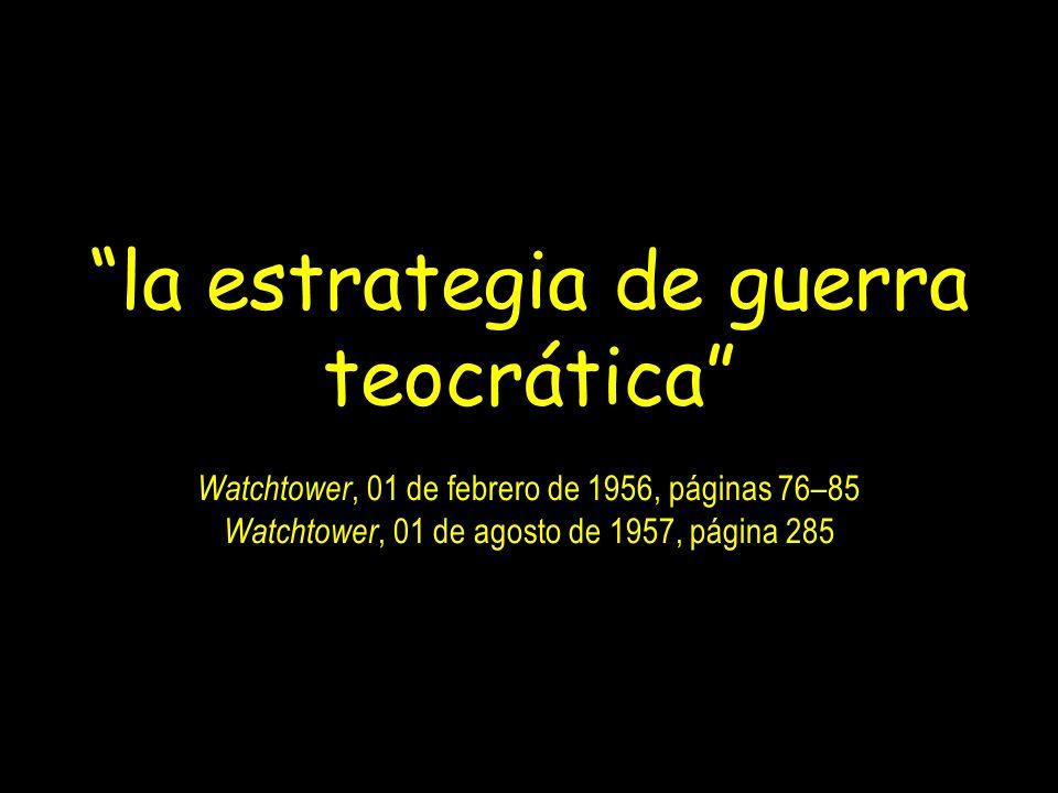 la estrategia de guerra teocrática Watchtower, 01 de febrero de 1956, páginas 76–85 Watchtower, 01 de agosto de 1957, página 285