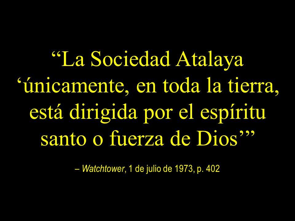 La Sociedad Atalaya 'únicamente, en toda la tierra, está dirigida por el espíritu santo o fuerza de Dios' – Watchtower, 1 de julio de 1973, p.