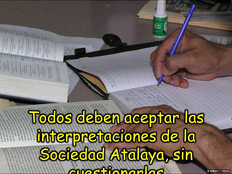 Todos deben aceptar las interpretaciones de la Sociedad Atalaya, sin cuestionarlas