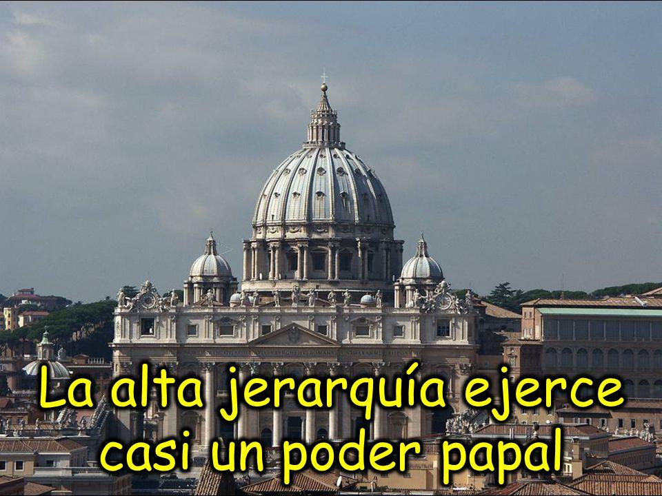La alta jerarquía ejerce casi un poder papal