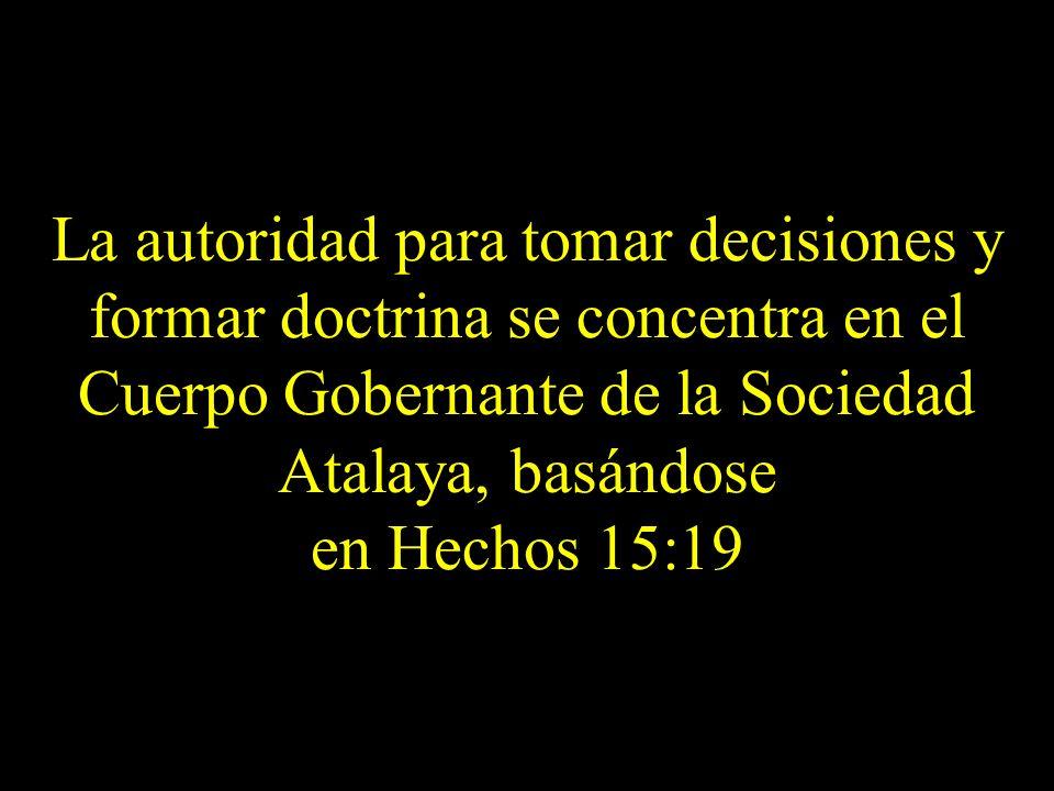 La autoridad para tomar decisiones y formar doctrina se concentra en el Cuerpo Gobernante de la Sociedad Atalaya, basándose en Hechos 15:19