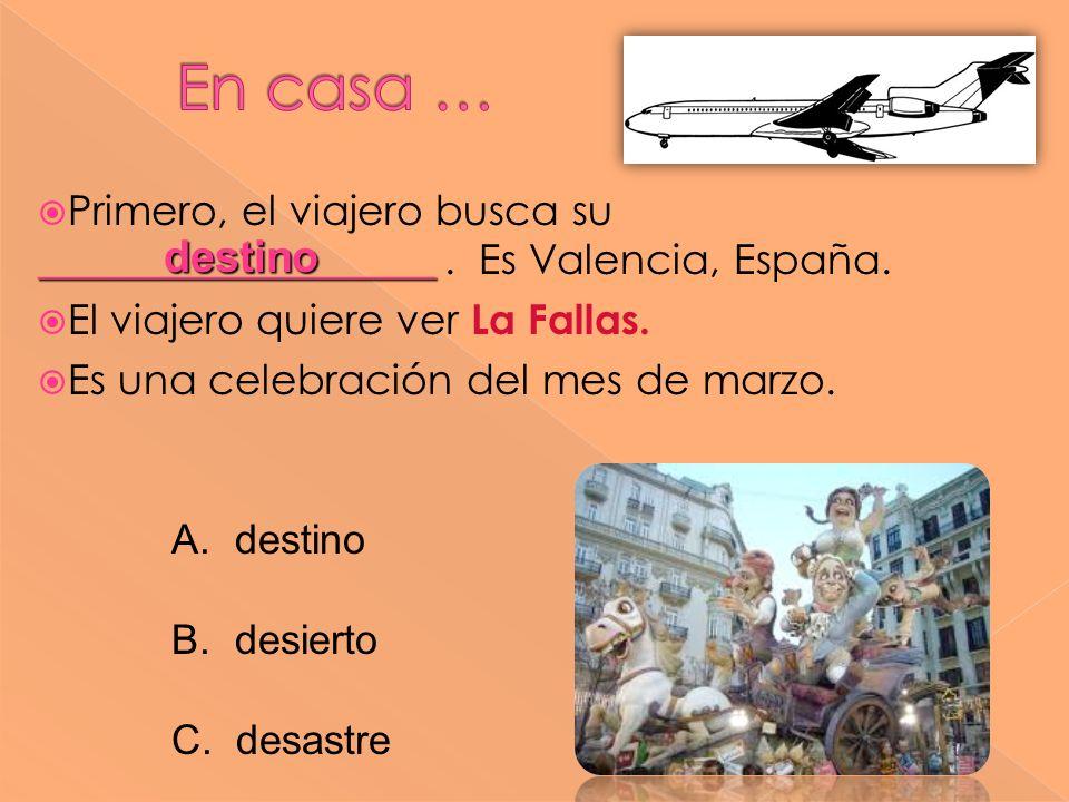 En casa … Primero, el viajero busca su ___________________ . Es Valencia, España. El viajero quiere ver La Fallas.