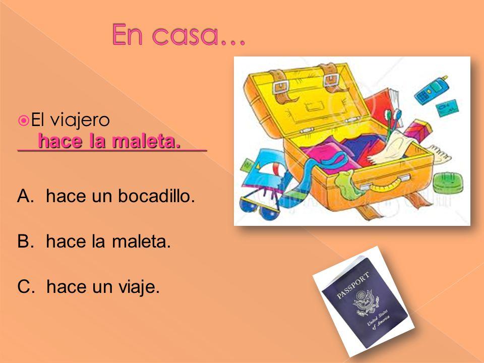 En casa… hace la maleta. El viajero ____________________