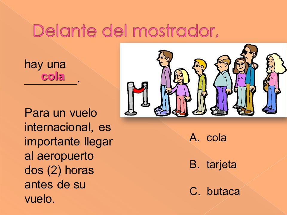 Delante del mostrador, hay una ________. cola